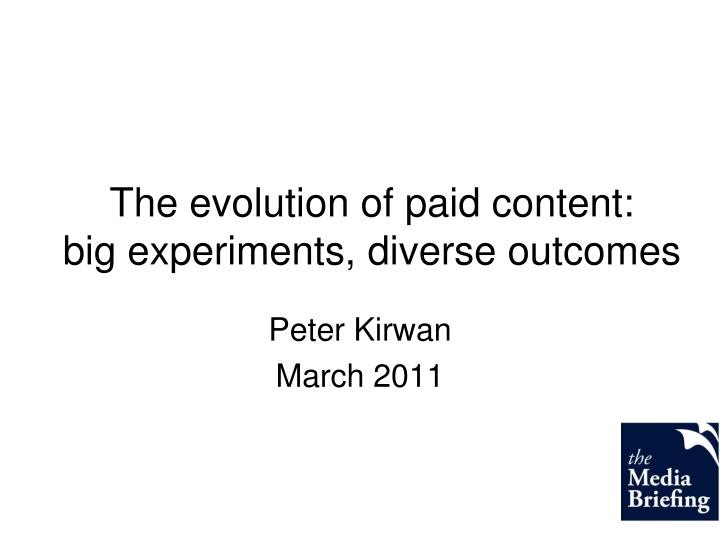 the evolution of paid content big experiments diverse outcomes n.