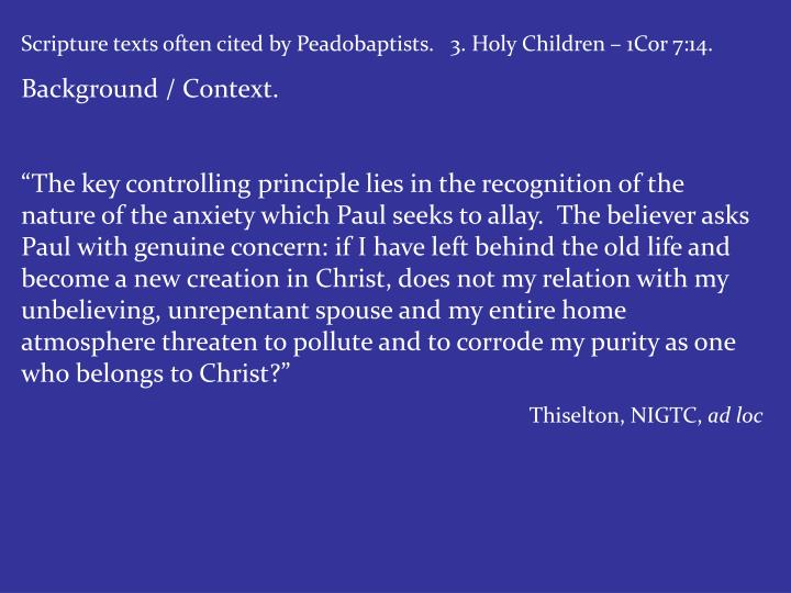Scripture texts often cited by Peadobaptists.   3. Holy Children – 1Cor 7:14.