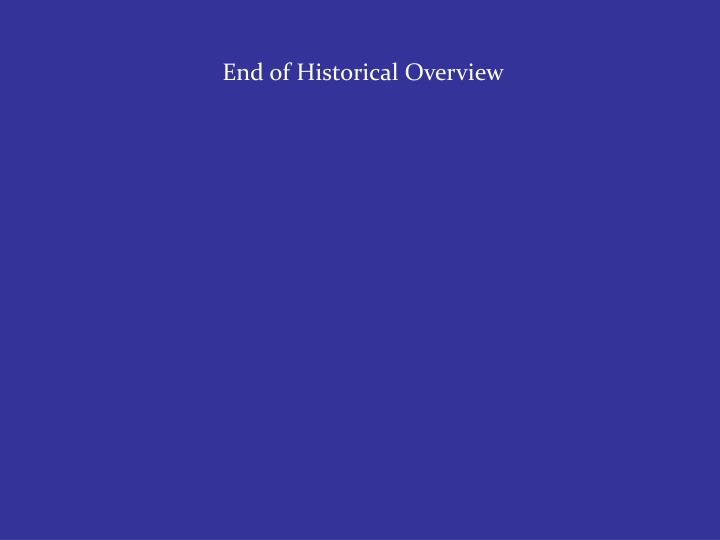 End of Historical Overview