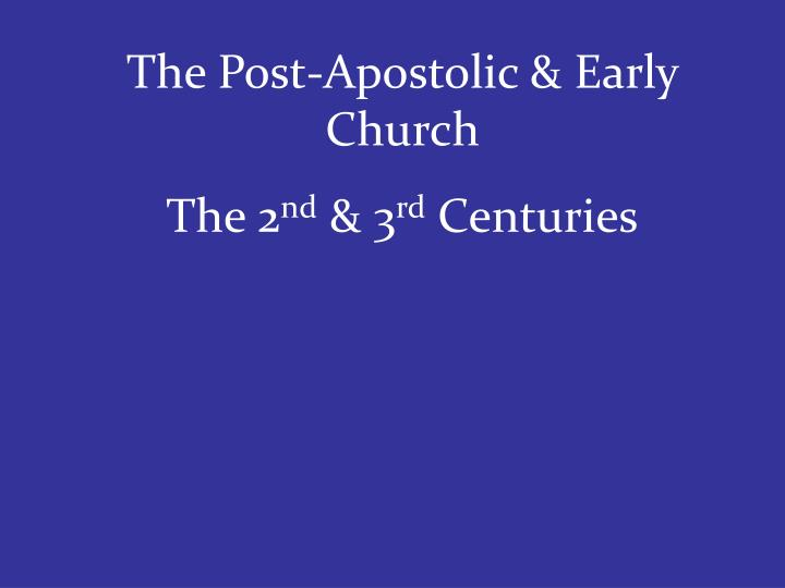 The Post-Apostolic & Early Church
