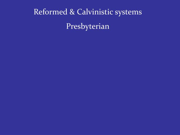 Reformed & Calvinistic systems