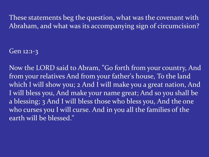 These statements beg the question, what was the covenant with Abraham, and what was its accompanying sign of circumcision?