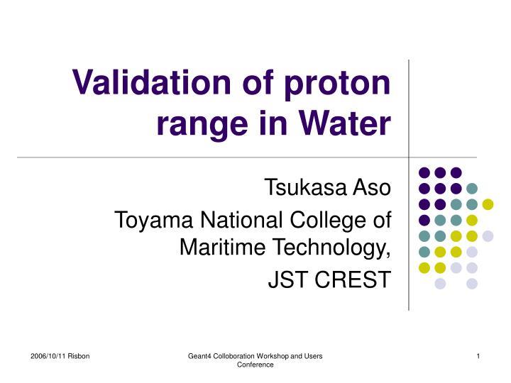validation of proton range in water n.
