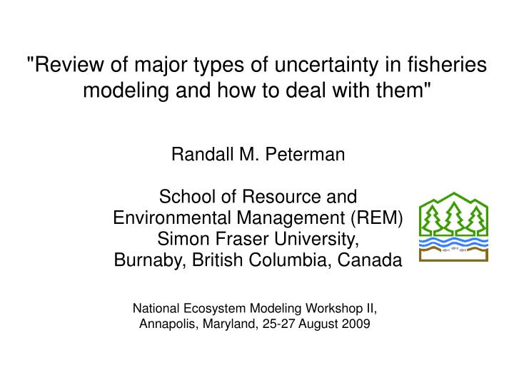 """""""Review of major types of uncertainty in fisheries modeling and how to deal with them"""""""