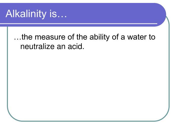 Alkalinity is
