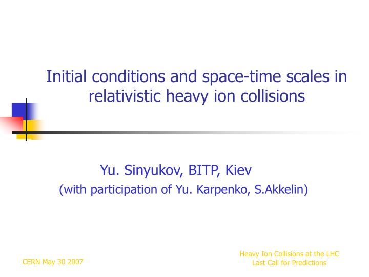 initial conditions and space time scales in relativistic heavy ion collisions n.
