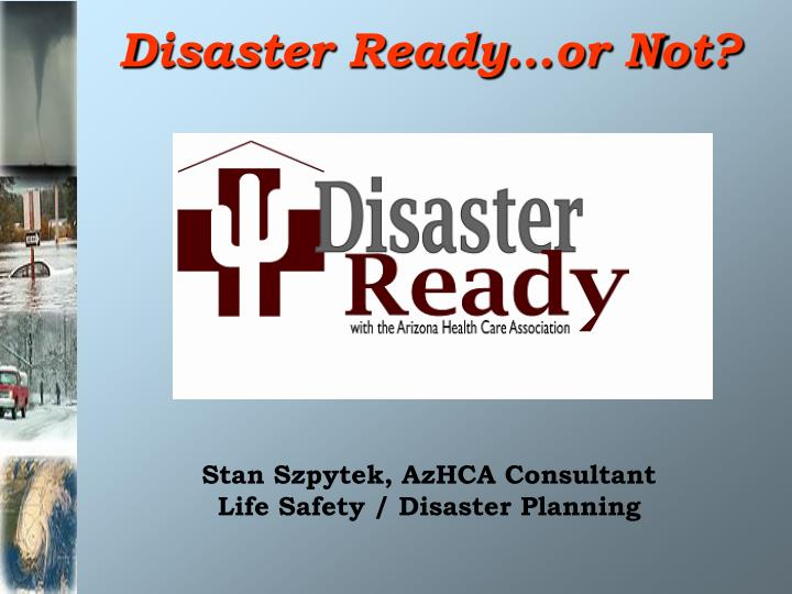 disaster ready or not stan szpytek azhca consultant life safety disaster planning n.
