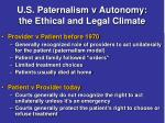 u s paternalism v autonomy the ethical and legal climate