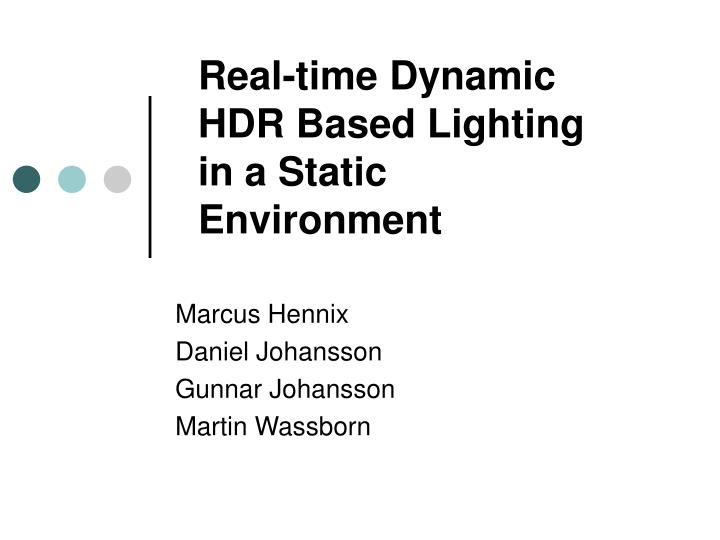 real time dynamic hdr based lighting in a static environment n.