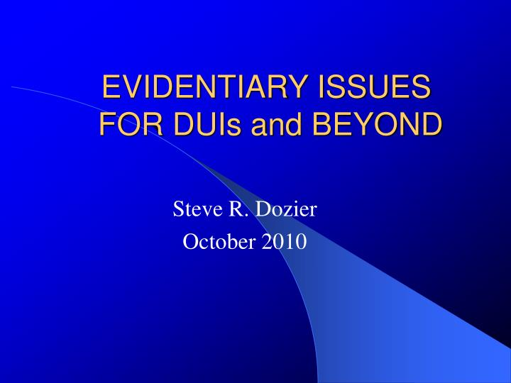 evidentiary issues for duis and beyond n.