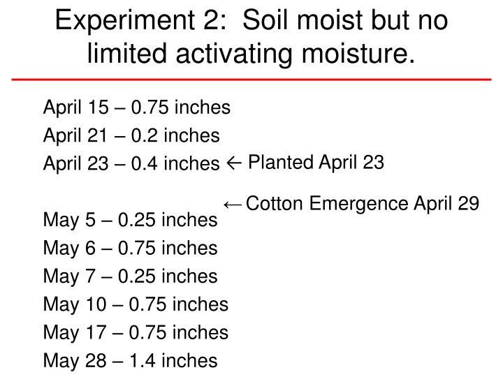 Experiment 2:  Soil moist but no limited activating moisture.