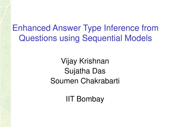 enhanced answer type inference from questions using sequential models n.