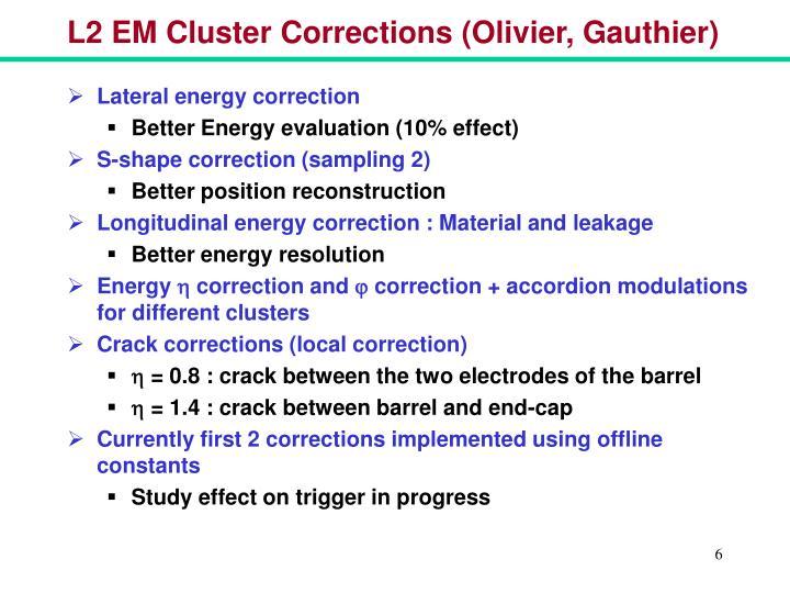 L2 EM Cluster Corrections (Olivier, Gauthier)