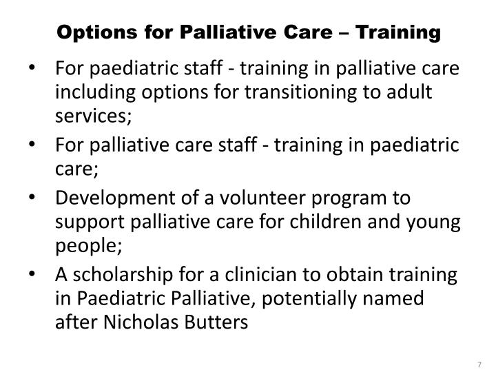 palliative care for children Palliative care for children committee on bioethics and committee on hospital care this statement presents an integrated model for providing palliative care for children living with a life-threatening or terminal condition.