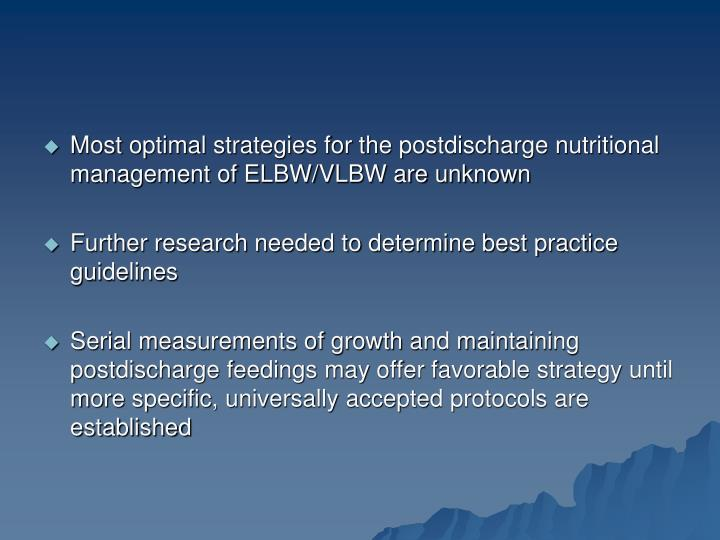 Most optimal strategies for the postdischarge nutritional management of ELBW/VLBW are unknown