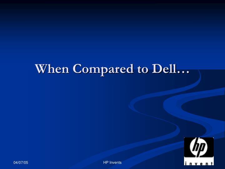 When Compared to Dell…