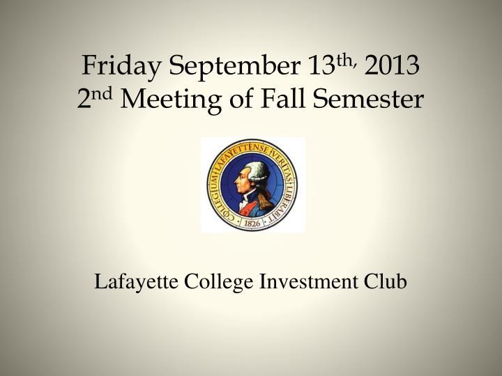 Friday september 13 th 2013 2 nd meeting of fall semester