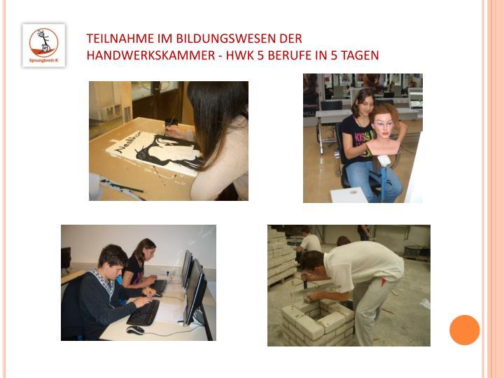 TEILNAHME IM BILDUNGSWESEN DER HANDWERKSKAMMER - HWK 5 BERUFE IN 5 TAGEN