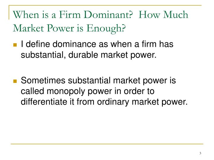 When is a firm dominant how much market power is enough