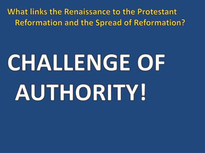 What links the Renaissance to the Protestant Reformation and the Spread of Reformation?