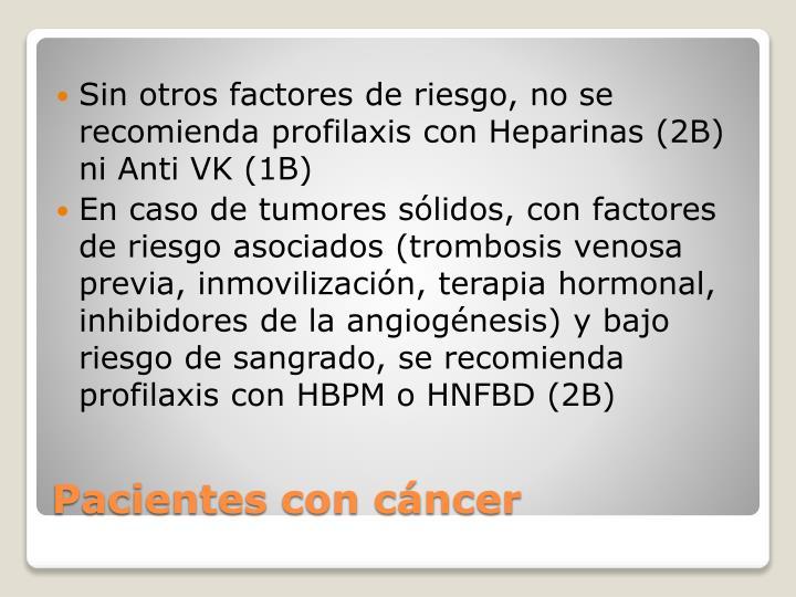 Sin otros factores de riesgo, no se recomienda profilaxis con Heparinas (2B) ni Anti VK (1B)