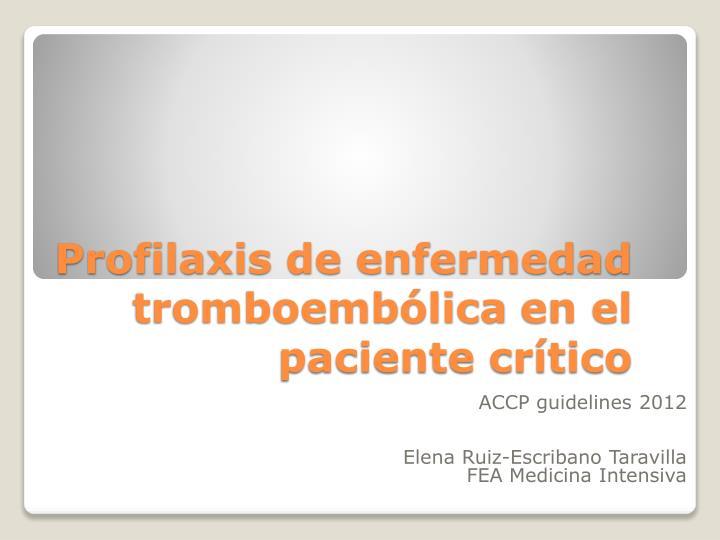 Profilaxis de enfermedad tromboemb lica en el paciente cr tico