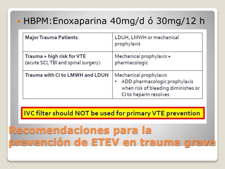 HBPM:Enoxaparina 40mg/d ó 30mg/12 h