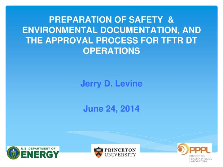 preparation of safety environmental documentation and the approval process for tftr dt operations n.