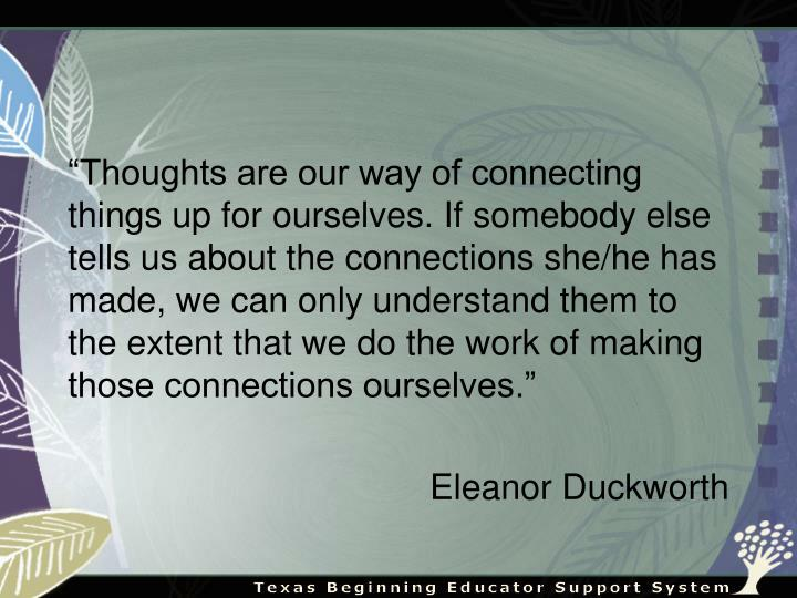 """Thoughts are our way of connecting things up for ourselves. If somebody else tells us about the c..."