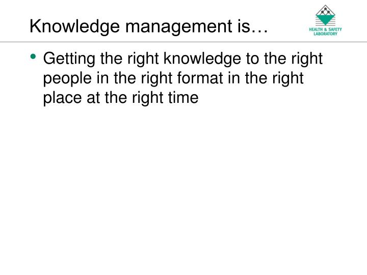 Knowledge management is
