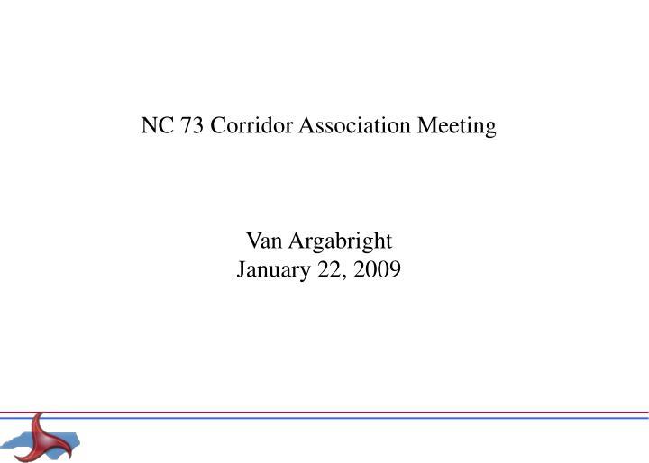 nc 73 corridor association meeting van argabright january 22 2009 n.