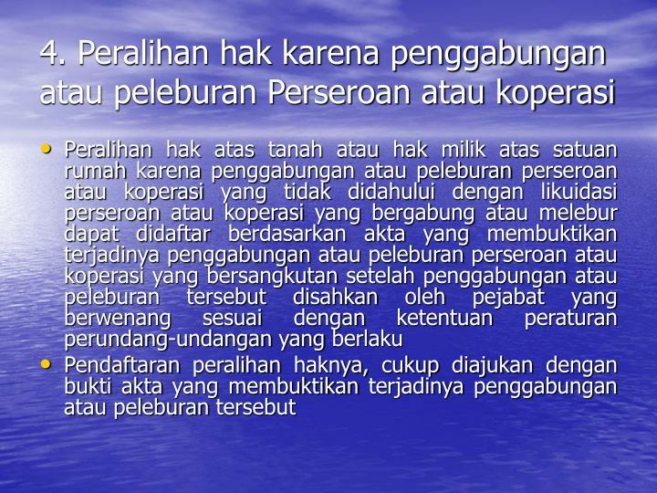4. Peralihan hak karena penggabungan atau peleburan Perseroan atau koperasi