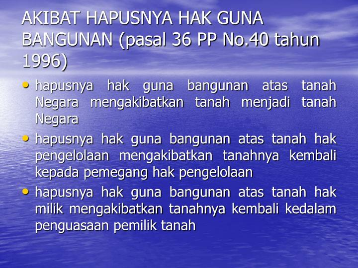 AKIBAT HAPUSNYA HAK GUNA BANGUNAN (pasal 36 PP No.40 tahun 1996)