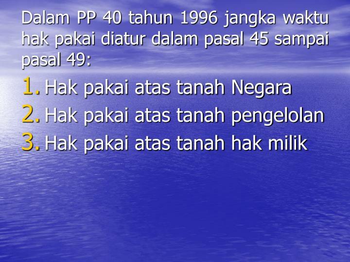 Dalam PP 40 tahun 1996 jangka waktu hak pakai diatur dalam pasal 45 sampai pasal 49: