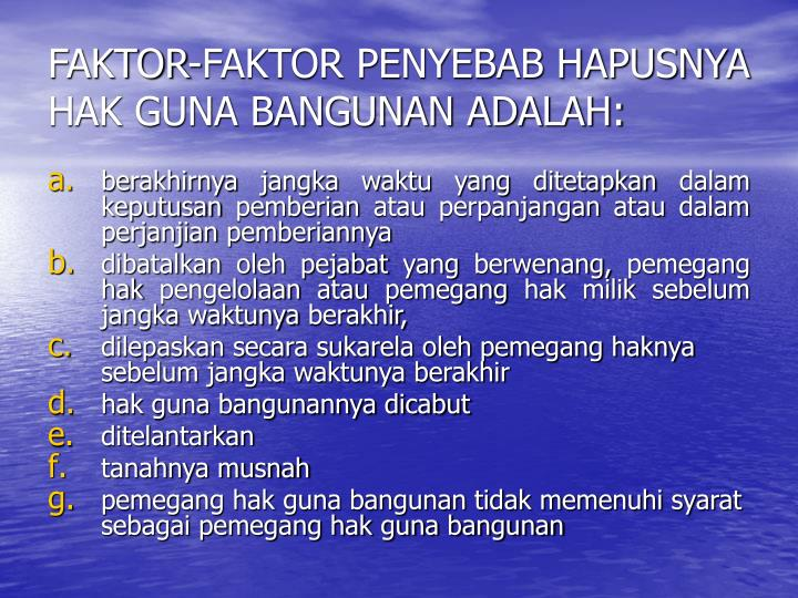 FAKTOR-FAKTOR PENYEBAB HAPUSNYA HAK GUNA BANGUNAN ADALAH: