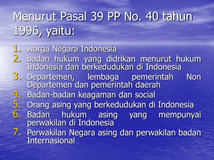 Menurut Pasal 39 PP No. 40 tahun 1996, yaitu: