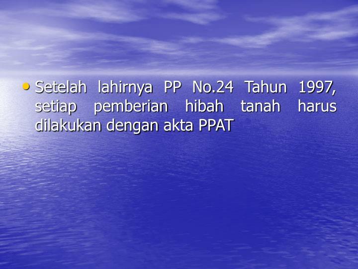 Setelah lahirnya PP No.24 Tahun 1997, setiap pemberian hibah tanah harus dilakukan dengan akta PPAT