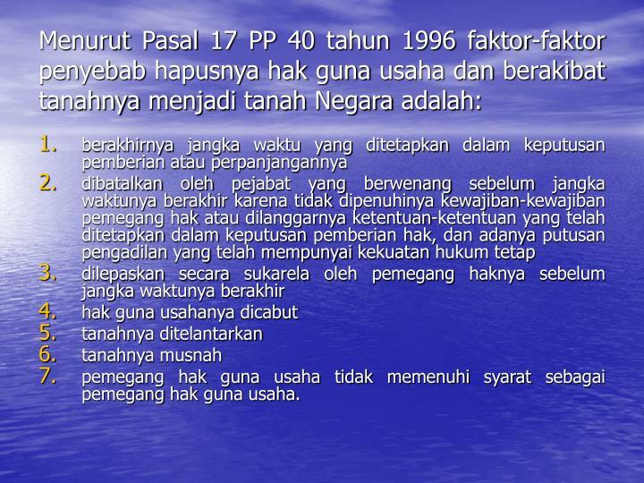 Menurut Pasal 17 PP 40 tahun 1996 faktor-faktor penyebab hapusnya hak guna usaha dan berakibat tanahnya menjadi tanah Negara adalah: