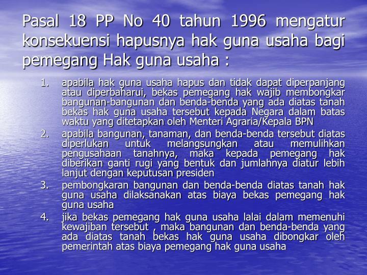 Pasal 18 PP No 40 tahun 1996 mengatur konsekuensi hapusnya hak guna usaha bagi pemegang Hak guna usaha :