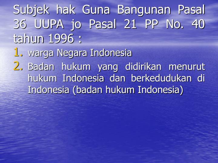 Subjek hak Guna Bangunan Pasal 36 UUPA jo Pasal 21 PP No. 40 tahun 1996 :