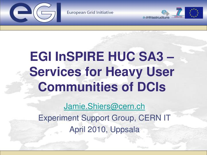 egi inspire huc sa3 services for heavy user communities of dcis n.