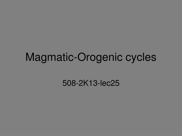 magmatic orogenic cycles n.