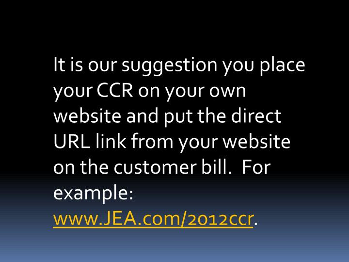 It is our suggestion you place your CCR on your own website and put the direct URL link from your website on the customer bill