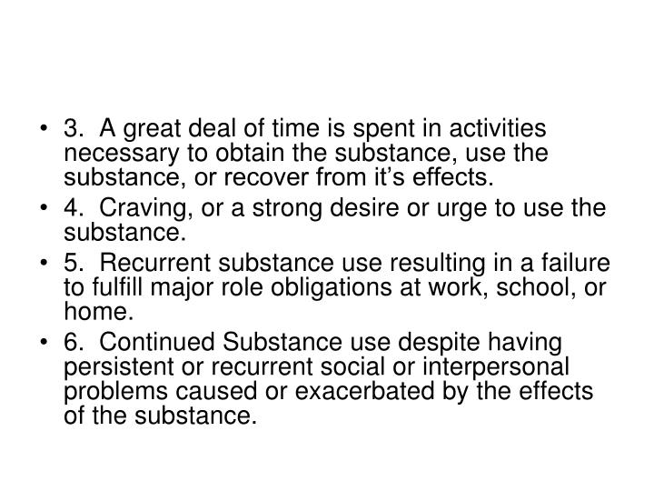 3.  A great deal of time is spent in activities necessary to obtain the substance, use the substance, or recover from it's effects.