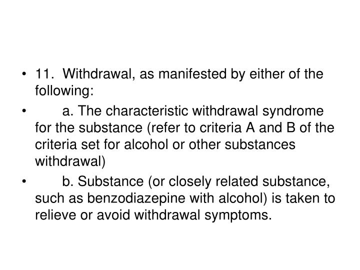 11.  Withdrawal, as manifested by either of the following: