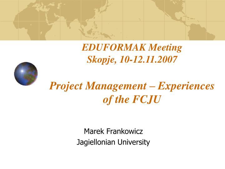 eduformak meeting skopje 10 12 11 2007 project management experiences of the fcju n.