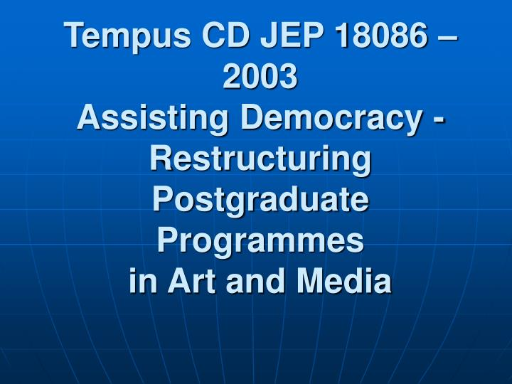 tempus cd jep 18086 2003 assisting democracy restructuring postgraduate programmes in art and media n.