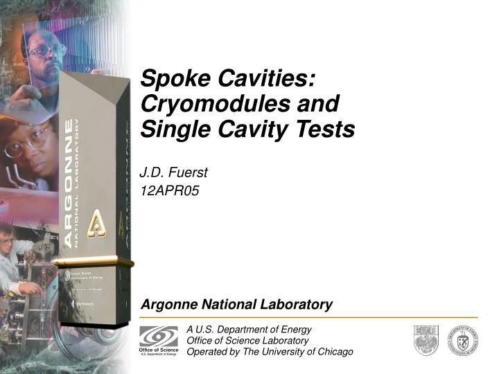 Spoke cavities cryomodules and single cavity tests