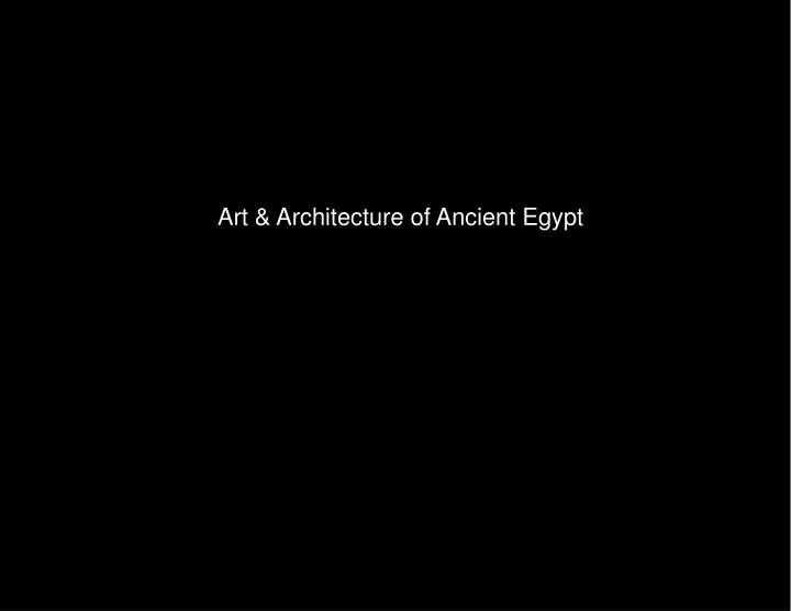 Art & Architecture of Ancient Egypt