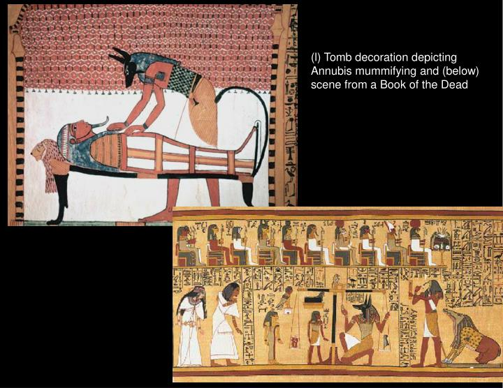 (l) Tomb decoration depicting Annubis mummifying and (below) scene from a Book of the Dead